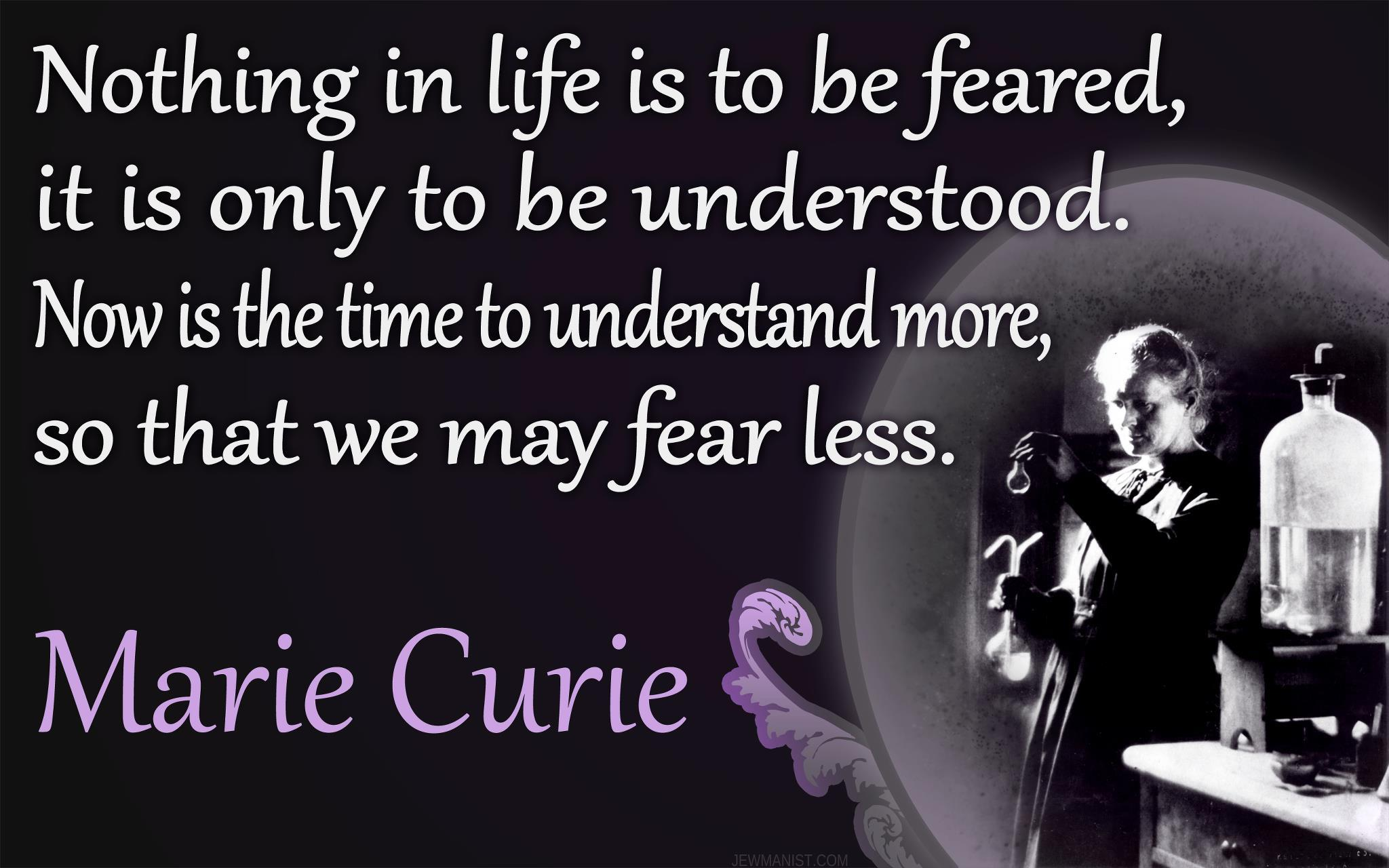 Understand More so that you Fear Less
